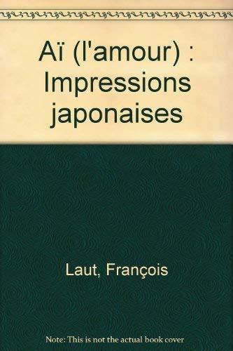 Aà (l'amour) : Impressions japonaises [Aug 01,: François Laut