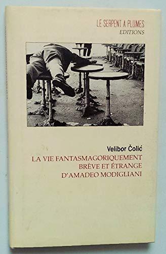9782908957662: La vie fantasmagoriquement breve et étrange d'amadeo modigliani roman mosaïque (Fiction)