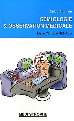 Sémiologie & observation médicale : Guide pratique: Marie-Christine Renaud
