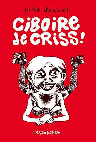 Ciboire de criss! (French Edition) (2909020630) by Julie Doucet