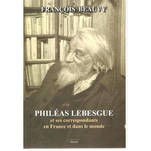 9782909030012: Philéas Lebesgue et ses correspondants en France et dans le monde de 1890 à 1958