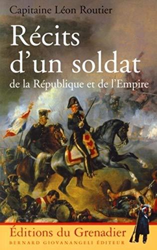 Récits d'un soldat de la République et de l'Empire: Léon Routier