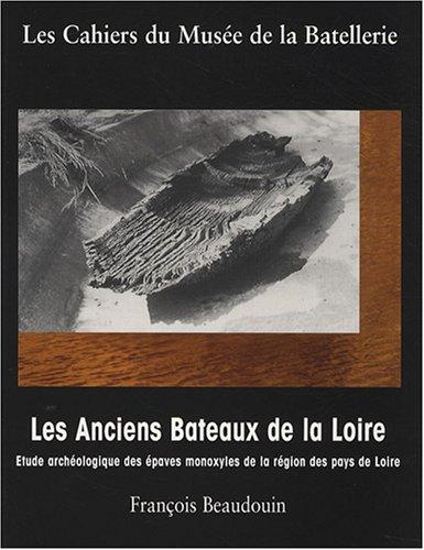 9782909044484: Les Anciens Bateaux de la Loire : Etude archéologique des épaves monxyles de la région des pays de Loire