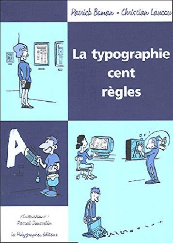 TYPOGRAPHIE CENT REGLES -LA-: BOMAN P LAUCOU CH