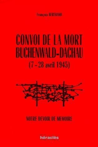 Convoi de la mort Buchenwald-Dachau (7-28 avril 1945) : Notre devoir de mmoire