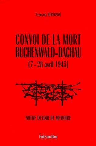 9782909156262: Convoi de la mort Buchenwald-Dachau (7-28 avril 1945) : Notre devoir de mémoire