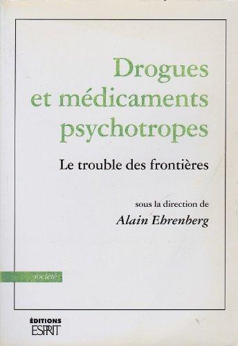 Drogues et médicaments psychotropes. Le Trouble des: Ehrenberg, Alain