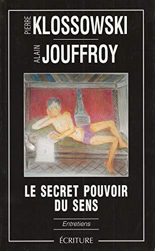 Le secret pouvoir du sens: Entretiens (French: Alain Jouffroy
