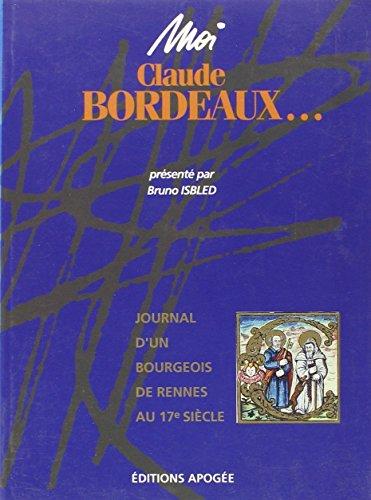 9782909275093: Moi, Claude Bordeaux--: Journal d'un bourgeois de Rennes au 17ème siècle (Collection Moi) (French Edition)