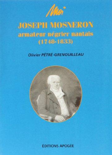 Moi, JOSEPH MOSNERON , armateur négrier nantais ( 1748-1833 ) . Portrait culturel d'une...