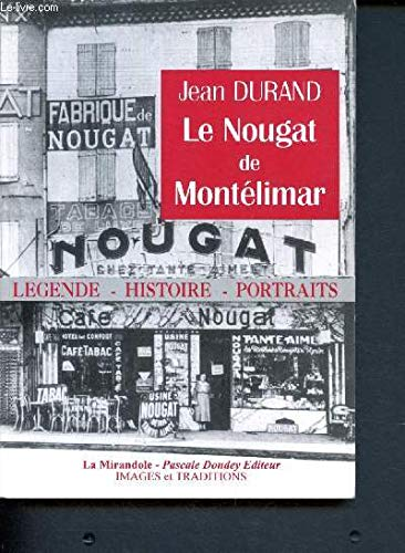 9782909282213: Le nougat de Montelimar: Legende, histoire, portraits (Collection Images et traditions) (French Edition)