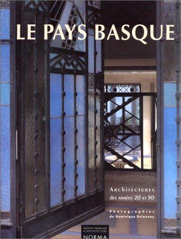 Le Pays Basque: Architectures Des Annees 20 Et 30: Delaunay, Dominique;Culot, Maurice;Toulier, ...