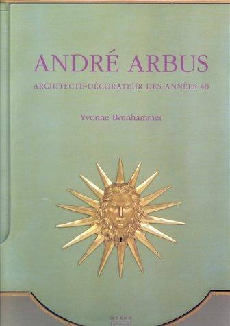 Andre Arbus: Architecte-Decorateur Des Annees 40: Brunhammer, Yvonne; Arbus, Andre; Perrin, ...