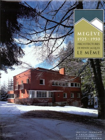 Megève: 1925-1950. Architectures de Henry Jacques Le Même (2909283453) by Maurice Culot; Anne Lambrichs; Dominique Delaunay; Institut français d'architecture