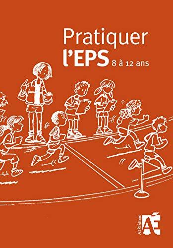 9782909295008: Pratiquer l'EPS 8 à 12 ans : Des activités physiques et sportives au cycle 3