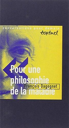 POUR UNE PHILOSOPHIE DE LA MALADIE: DAGOGNET FRAN�OIS