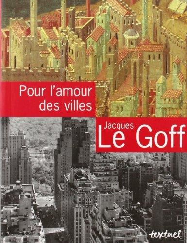 Pour l'amour des villes: Entretiens avec Jean Lebrun (French Edition): Le Goff, Jacques