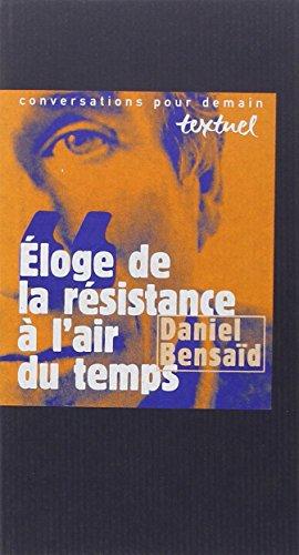 ÉLOGE DE LA RÉSISTANCE À L'AIR DU TEMPS: BENSA�D DANIEL