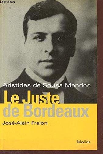 9782909351421: Le juste de Bordeaux: Aristide de Sousa Mendes (French Edition)
