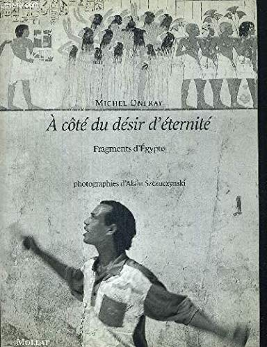 9782909351438: A COTE DU DESIR D'ETERNITE. Fragments d'Egypte
