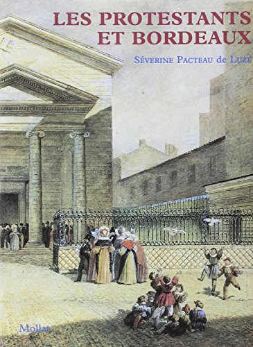 Les protestants et Bordeaux (French Edition): Pacteau de Luze, Severine