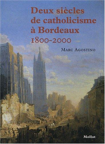 DEUX SIECLES DE CATHOLICISME A BORDEAUX (1800-2000): AGOSTINO MARC