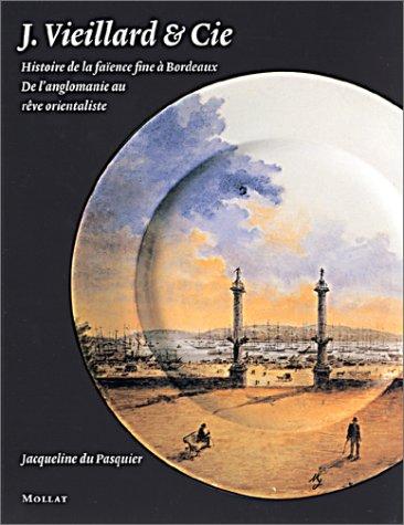 9782909351735: J. Vieillard & Cie - Histoire de la faïence fine à Bordeaux : De l'anglomanie au rêve orientaliste