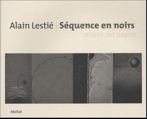 Alain Lestié : Séquences en noir, oeuvres: Jean-Didier Vincent; Patrick