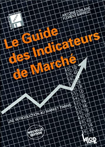 Le Guide des indicateurs de marché: Dublanc, Antoine; Barrioz, Florent