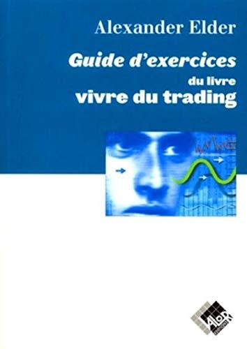 Guide d'exercices du livre Vivre du trading: Elder, Alexander