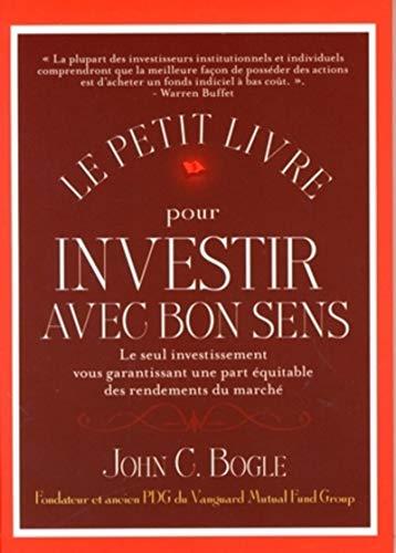 9782909356716: Le petit livre pour investir avec bon sens : Le seul investissement vous garantissant une part �quitable des rendements du march�