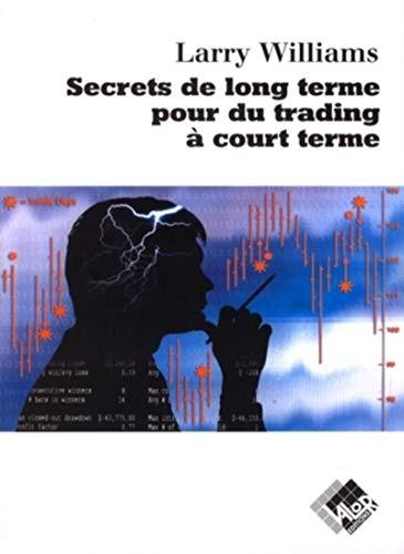 Secrets de long terme pour du trading à court terme (French Edition): Williams, Larry ...