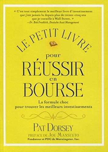 Le petit livre pour réussir en bourse (French Edition) (2909356868) by Pat Dorsey