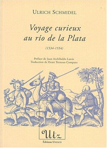 Voyage curieux au rio de la Plata ( 1534-1554 ): SCHMIDEL ( Ulrich ) Préface de Juan Archibaldo ...