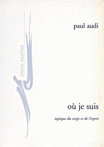 9782909422787: Où je suis: Topique du corps et de l'esprit (Encre Marine) (French Edition)