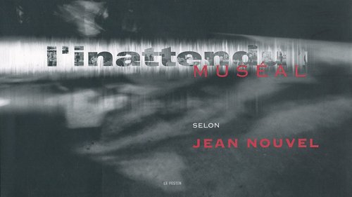 9782909423838: L'inattendu museal selon jean nouvel (French Edition)