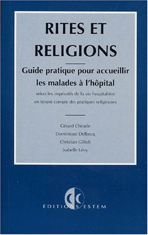 9782909455884: Rites et religions: Guide pratique pour accueillir les malades à l'hôpital selon les impératifs de la vie hospitalière en tenant compte des pratiques religieuses