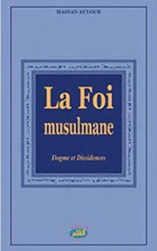 9782909469294: La Foi Musulmane, Dogme et Dissidences (French Edition)