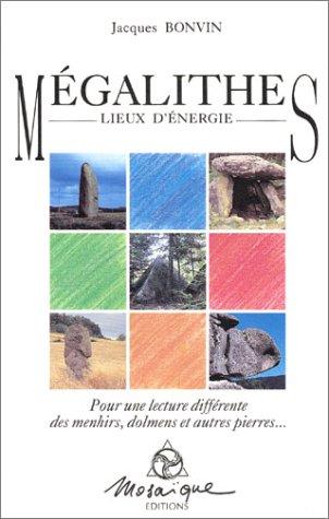 MEGALITHES : LIEUX D'ENERGIE: BONVIN, JACQUES