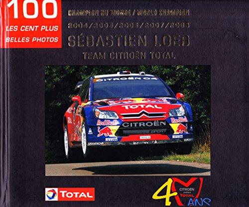 9782909524139: Sébastien Loeb, les 100 plus belles photos, champion du monde 2004 - 2005 - 2006 - 2007 - 2008, team Citroen Total