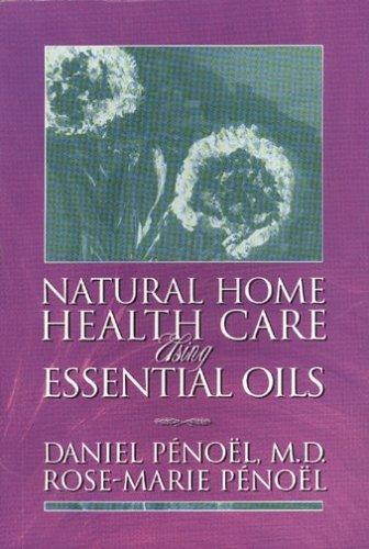 Natural Home Health Care Using Essential Oils: Penoel, Daniel, M.D.