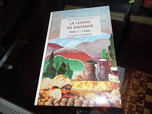La Cuisine en Dauphinà : histoire, traditions, recettes tome 1. l'isere: J. de ...