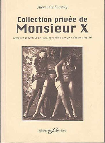 9782909607092: Collection privée de Monsieur X L oeuvre inedite d un photographe anonyme des annees 30.