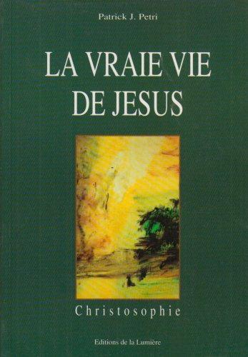 9782909651040: La vraie vie de Jesus: Christosophie