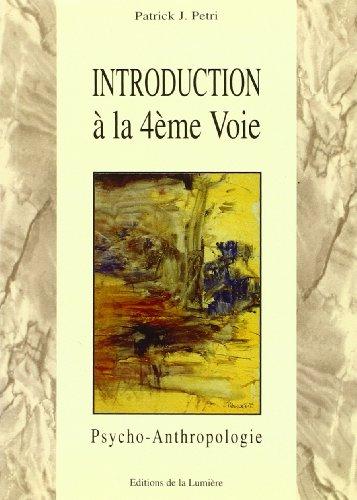 Introduction à la 4ème voie : psycho-anthropologie: Petri, Patrick Jean
