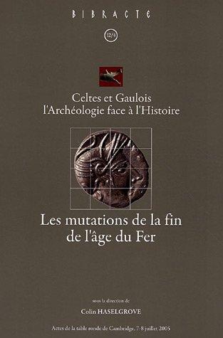 9782909668499: Les mutations de la fin de l'âge du fer : Actes de la table ronde de Cambridge, 7-8 juillet 2005 (Celtes et Gaulois, l'archéologie face à l'histoire)