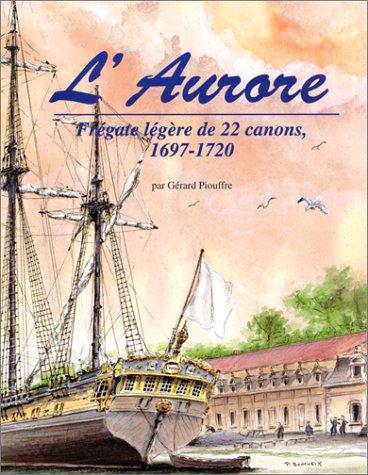 L'Aurore: Fr?gate l?g?re de 22 canons, 1697-1720: Gerard Piouffre