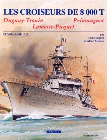 Les Premiers Croiseurs Legers du Programme 1922: Guiglini, Jean et Moreau, Albert