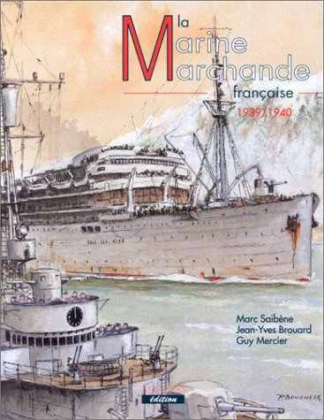 La Marine Marchande francais, 1939/1940.: Marc Saibene, Jean-Yves Brouard, Guy Mercier.