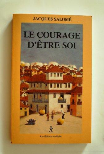 9782909698403: Le courage d'être soi. L'art de communiquer en conscience (La conscience et le monde)
